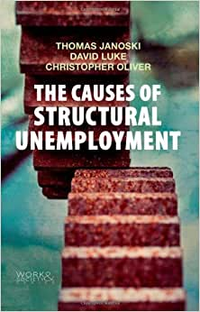 The Causes Of Structural Unemployment: Four Factors That Keep People From The Jobs They Deserve (Work & Society)