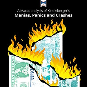 A Macat Analysis of Charles P. Kindleberger's Manias, Panics, and Crashes: A History of Financial Crises Audiobook