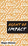 Agent of Impact: Inspire the Masses & Influence Change with Your Mission-Driven Business