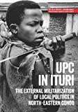 img - for UPC in Ituri: The external militarization of local politics in north-eastern Congo (Usalama Project) book / textbook / text book
