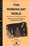 img - for This Working-Day World: Women's Lives And Culture(s) In Britain, 1914-1945 (Feminist Perspectives on the Past and Present) book / textbook / text book