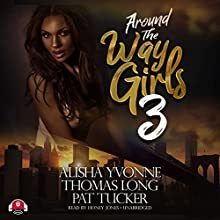 Around the Way Girls 3 Audiobook by Alisha Yvonne, Thomas Long, Pat Tucker,  Buck 50 Productions - producer Narrated by Honey Jones