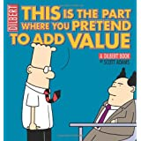 This Is the Part Where You Pretend to Add Value: A Dilbert Bookpar Scott Adams