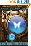 Something Wild is Loose: The Collected Stories of Robert Silverberg, Volume Three