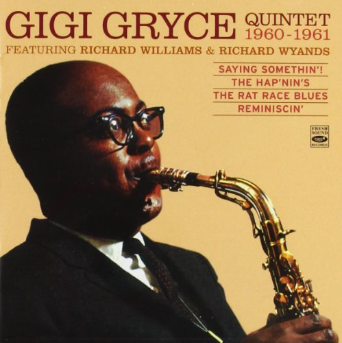 Gigi Gryce Quintet 1960-1961. (Saying Somethin! The Hapnins The Rat Race Blues Reminiscin) by Gigi Gryce, Richard Williams, Richard Wyands, Julian Euell and Mickey Roker