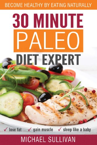 Amazon.com: 30 Minute Paleo Diet Expert: Become Healthy by Eating Naturally, Lose Fat, Gain Muscle, Sleep Like a Baby eBook: Michael Sullivan: Kindle Store