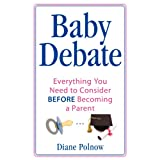 Baby Debate: Everything you need to consider BEFORE becoming a parent ~ Diane Polnow