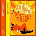 Catching the Sun Audiobook by Tony Parsons Narrated by Thomas Judd