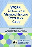 img - for Work, Life, and the Mental Health System of Care: A Guide for Professionals Supporting Families of Children with Emotional or Behavioral Disorders (SCCMH) book / textbook / text book