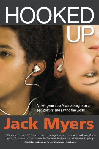 Hooked Up: A New Generation's Surprising Take on Sex, Politics and Saving the World (Shelly Palmer Digital Living)