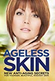 Ageless Skin: Goddesses Never Age: New Anti-Aging Secrets For Younger, Beautiful, Radiant Skin
