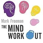 The Mind Workout: Twenty steps to improve your mental health and take charge of your life Hörbuch von Mark Freeman Gesprochen von: Christopher Ragland