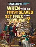 When Were the First Slaves Set Free During the Civil War? and Other Questions about the Emancipation Proclamation (Six Questions of American History)