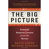 The Big Picture: Essential Business Lessons from the Movies ~ Kevin Coupe