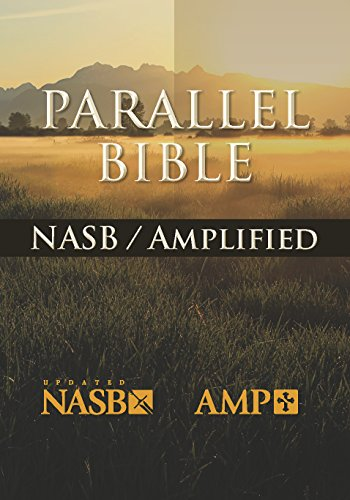 The NASB: Amplified Parallel Bible