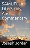 SAMUEL, A Life Study And Commentary (Outstanding Men of the Bible Book 2)