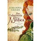 """Das Geheimnis der Medica: Historischer Roman (Die Medica-Serie, Band 1)von """"Johanna Geiges"""""""