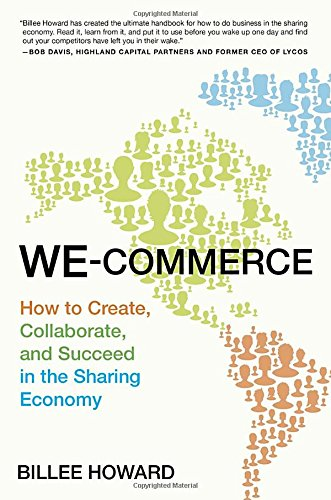 We-Commerce: How to Create, Collaborate, and Succeed in the Sharing...