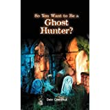 So You Want to Be a Ghost Hunterby Debi Chestnut