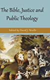 The Bible, Justice and Public Theology (Hardcover)
