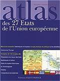 echange, troc Patrick Mérienne - Atlas des 27 Etats de l'Union européenne : Cartes, statistiques et drapeaux