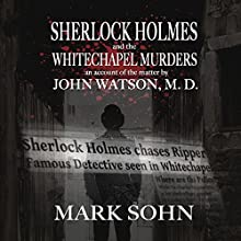 Sherlock Holmes and the Whitechapel Murders: An Account of the Matter by John Watson M.D. Audiobook by Mark Sohn Narrated by Stockton Harris