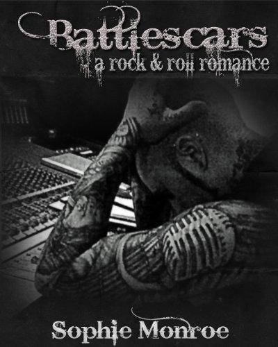 Battlescars: A Rock & Roll Romance by Sophie Monroe