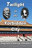 Twilight in the Forbidden City (Illustrated and Revised 4th Edition): Includes bonus previously unpublished chapter