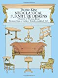 "Neo-Classical Furniture Designs: A Reprint of Thomas King's ""Modern Style of Cabinet Work Exemplified,"" 1829 (0486282899) by King, Thomas"