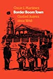 img - for Border Boom Town: Ciudad Ju rez since 1848 book / textbook / text book
