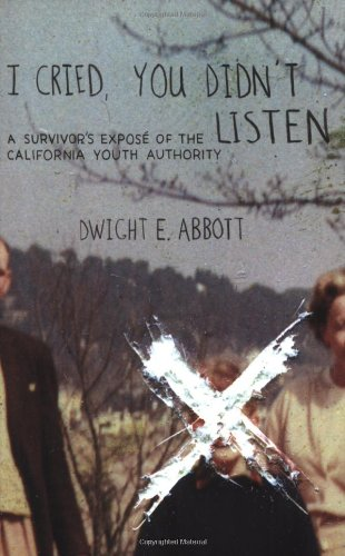 I Cried, You Didn't Listen: A Survivor's Expose of the California Youth Authority