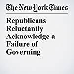 Republicans Reluctantly Acknowledge a Failure of Governing | Carl Hulse