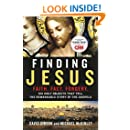 Finding Jesus: Faith. Fact. Forgery.: Six Holy Objects That Tell the Remarkable Story of the Gospels