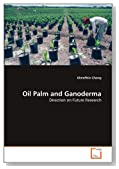 Oil Palm and Ganoderma: Direction on Future Research