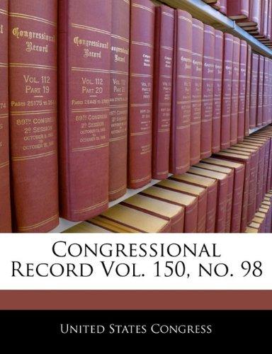 Congressional Record Vol. 150, no. 98