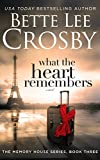 What the Heart Remembers: Memory House Collection, Book Three (Memory House Series 3)
