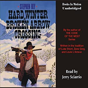 Hard Winter at Broken Arrow Crossing: The Legend of Stuart Brannon #1 | [Stephen Bly]