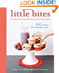 Little Bites: 100 Healthy, Kid-Friend...