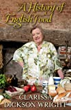 Dickson Wright. Clarissa A History of English Food by Dickson Wright. Clarissa ( 2011 ) Hardcover