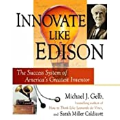 Innovate Like Edison: The Success System of America's Greatest Inventor | [Michael Gelb]