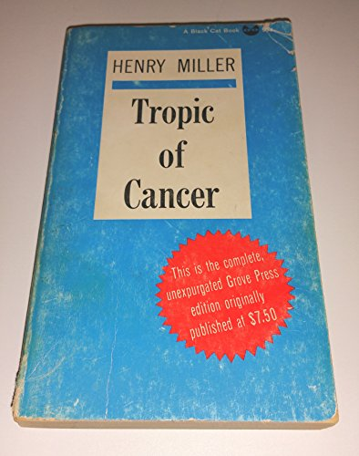 tropic of cancer essay In september 1934 the american writer henry miller, age 42, had published in paris his autobiographical novel tropic of cancer in that same month, 3,000 miles across the atlantic ocean in washington, dc, the secretary of the treasury appointed a young baltimore lawyer as the official us censor.