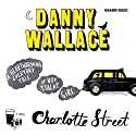 Charlotte Street (       UNABRIDGED) by Danny Wallace Narrated by Mackenzie Crook, Wendy Wason