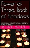 Power of Three, Book of Shadows: WHITE MAGIC - POWERFUL MAGIC CAST BY A COVEN OF THREE