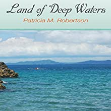 Land of Deep Waters Audiobook by Patricia Robertson Narrated by Francie Wyck