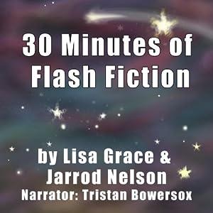 30 Minutes of Flash Fiction by Lisa Grace & Jarrod Nelson Audiobook