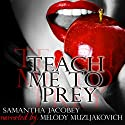 Teach Me to Prey Audiobook by Samantha Jacobey Narrated by Melody Muzljakovich