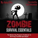 Zombie Survival Essentials: The Modern Day Prepper's Guidebook to Surviving a Zombie Apocalypse | Amy Rife