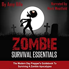 Zombie Survival Essentials: The Modern Day Prepper's Guidebook to Surviving a Zombie Apocalypse (       UNABRIDGED) by Amy Rife Narrated by Mark Westfield