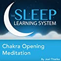 Chakra Opening Meditation with Hypnosis, Relaxation, and Affirmations (The Sleep Learning System)  by Joel Thielke Narrated by Joel Thielke