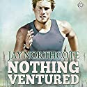 Nothing Ventured (       UNABRIDGED) by Jay Northcote Narrated by Matthew Lloyd Davies